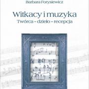 Barbara Forysiewicz, Witkacy i muzyka. Twórca, dzieło, recepcja, Wydawnictwo Uniwersytetu Gdańskiego, Gdańsk 2014.