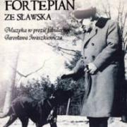Grzegorz Piotrowski, Fortepian ze Sławska. Muzyka w prozie fabularnej Jarosława Iwaszkiewicza, Wydawnictwo Adam Marszałek, Toruń