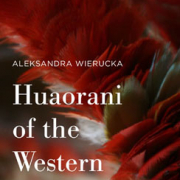 Aleksandra Wierucka, Huaorani of the Western Snippet, Palgrave, New York 2015.