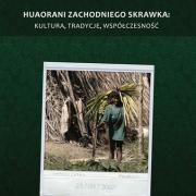 Aleksandra Wierucka, Huaorani Zachodniego Skrawka. Tradycje, kultura, współczesność, Wydawnictwo Uniwersytetu Gdańskiego, Gdańsk
